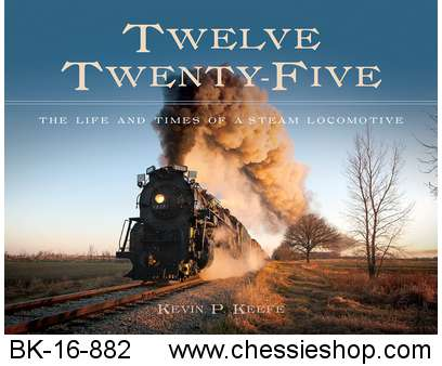 Twelve Twenty - Five: The Life and Times of a Steam Locomotive