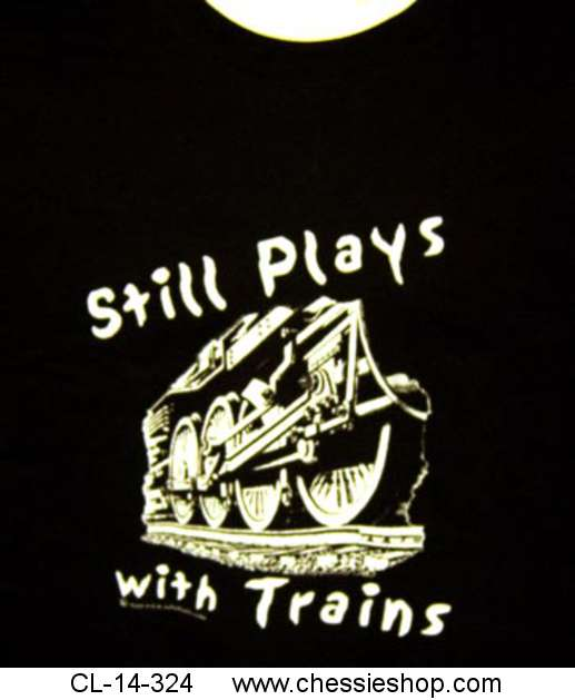 Shirt, Tee, Still Plays With Trains